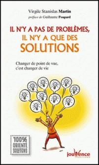 Il n'y a pas de problèmes, il n'y a que des solutions - Changer de point de vue, c'est changer de vie-Virgile Stanislas Martin