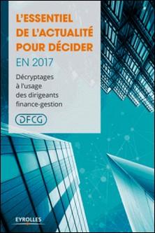 L'essentiel de l'actualité pour décider en 2017 - Décryptage à l'usage des dirigeants finance-gestion-DFCG