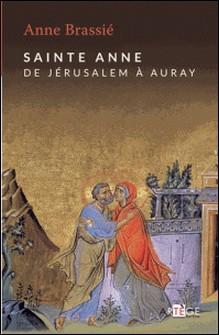 Sainte Anne - De Jérusalem à Auray-Anne Brassié