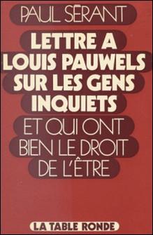 Lettre à Louis Pauwels sur les gens inquiets et qui ont bien le droit de l'être-Paul Sérant