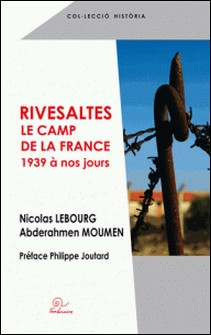 Rivesaltes, le camp de la France - 1939 à nos jours-Nicolas Lebourg , Abderahmen Moumen