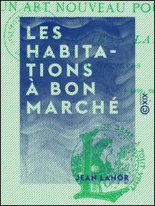 Les Habitations à bon marché - Et un art nouveau pour le peuple-Jean Lahor