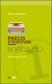 Précis d'écriture scénario - Du brouillon à la V1-Kevan Stevens