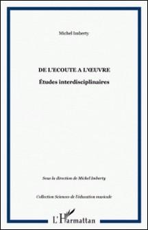 DE L'ECOUTE A L'OEUVRE : ETUDES INTERDISCIPLINAIRES-Michel Imberty