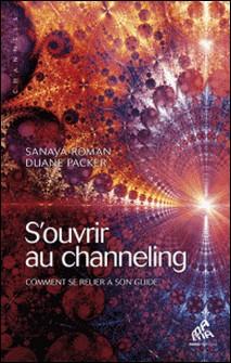 S'ouvrir au channeling - Comment se relier à son guide-Sanaya Roman , Duane Packer
