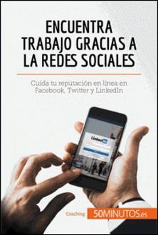 Encuentra trabajo gracias a las redes sociales - Cuida tu reputación en línea en Facebook, Twitter y LinkedIn-auteur