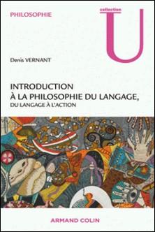 Introduction à la philosophie contemporaine du langage - Du langage à l'action-Denis Vernant
