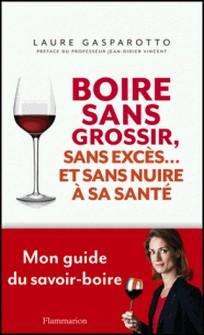 Boire sans grossir, sans excès... et sans nuire à sa santé-Laure Gasparotto