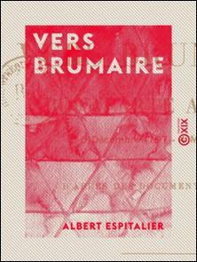 Vers Brumaire - Bonaparte à Paris, 5 décembre 1797 - 4 mai 1798-Albert Espitalier