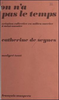 On n'a pas le temps - Création collective en milieu ouvrier à Saint-Nazaire, 1975-1977-Seynes De