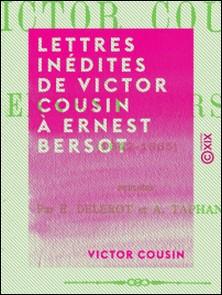 Lettres inédites de Victor Cousin à Ernest Bersot - 1842-1865-Victor Cousin , Émile Delerot , Achille Taphanel