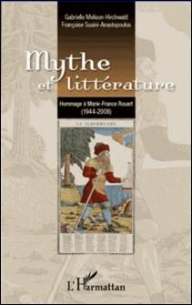 Mythe et littérature - Hommage à Marie-France Rouart (1944-2008)-Gabrielle Melison-Hirchwald , Françoise Susini-Anastopoulos