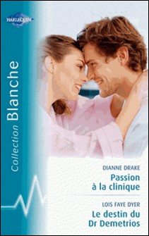 Passion à la clinique-Le destin du Dr Demetrios (Harlequin Blanche)-Dianne Drake , Lois Faye Dyer