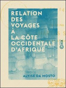 Relation des voyages à la côte occidentale d'Afrique - 1445-1457-Alvise Da Mosto , Charles Schefer