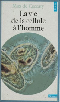 La Vie, de la cellule à l'homme-Max de Ceccatty