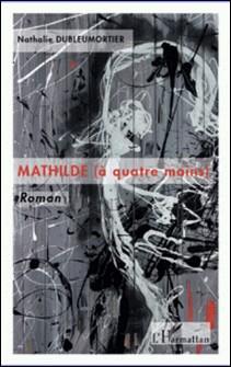 Mathilde (à quatre mains)-Nathalie Dubleumortier