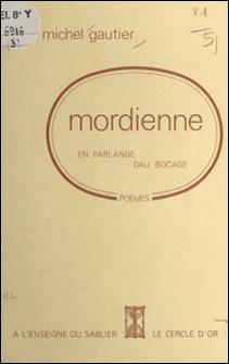 Mordienne : en parlange dau bocage - Poèmes-Michel Gautier