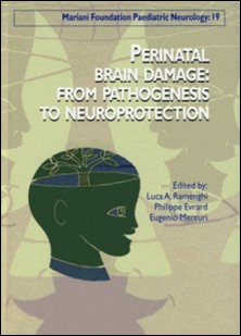 Perinatal brain damage : from pathogenesis to neuroprotection-Luca A. Ramenghi , Philippe Evrard , Eugenio Mercuri