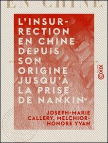 L'Insurrection en Chine depuis son origine jusqu'à la prise de Nankin-Joseph-Marie Callery , Melchior-Honoré Yvan