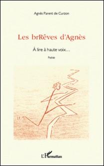 Les brrêves d'agnès - À lire à haute voix...-Agnès Parent de Curzon