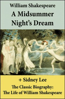 A Midsummer Night's Dream (The Unabridged Play) + The Classic Biography: The Life of William Shakespeare-William Shakespeare , Sidney Lee