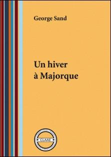 Un hiver à Majorque - Carnet de voyage-George Sand
