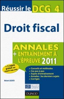 Réussir le DCG 4 - Droit fiscal 2011 - 3e éd. - Annales - Entraînement à l'épreuve 2011-Michel Lozato