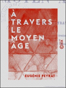 À travers le Moyen Âge-Eugénie Peyrat