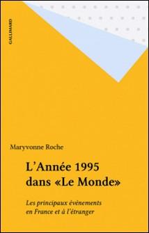 """L'année 1995 dans """"Le Monde"""" - Les principaux événements en France et à l'étranger - Collectif"""