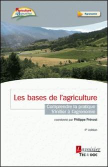 Les bases de l'agriculture - Comprendre la pratique, s'initier à l'agronomie-Philippe Prévost , Matthieu Prévost , Vincent Prévost