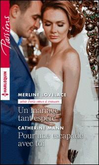 Un mariage tant espéré - Pour une escapade avec toi-Merline Lovelace , Catherine Mann
