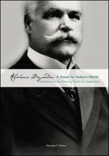Alphonse Desjardins: A Vision for Today's World - Quotations on the Amazing Power of Cooperatives-Monique F. Leroux