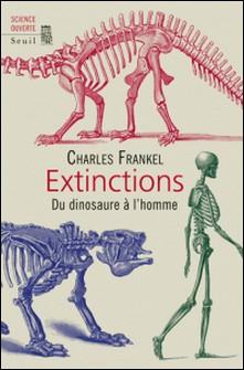 Extinctions - Du dinosaure à l'homme-Charles Frankel