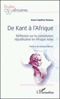 De Kant à l'Afrique - Réflexion sur la constitution républicaine en Afrique noire-Aaron Septime Nzengui