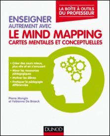 Enseigner autrement avec le Mind Mapping - Cartes mentales et conceptuelles-Pierre Mongin , Fabienne de Broeck