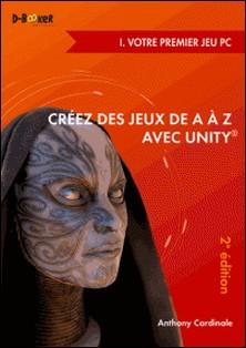 Créez des jeux de A à Z avec Unity - I. Votre premier jeu PC (2e édition)-Anthony Cardinale