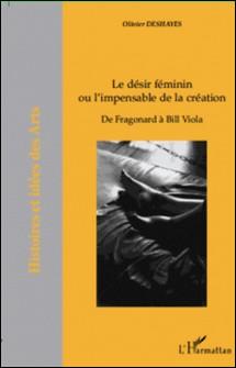 Le désir féminin ou l'impensable de la création - De Fragonard à Bill Viola-Olivier Deshayes