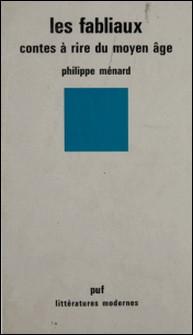 Les Fabliaux - Contes à rire du Moyen âge-Philippe Ménard