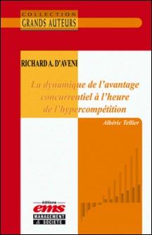 Richard A. D'Aveni - La dynamique de l'avantage concurrentiel à l'heure de l'hypercompétition-Albéric Tellier