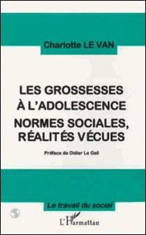 Les grossesses à l'adolescence - Normes sociales, réalités vécues-Charlotte Le Van