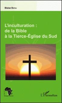 L'inculturation : de la Bible à la Tierce-Eglise du Sud-Blaise Bayili
