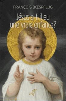 Jésus a-t-il eu une vraie enfance ? - L'art chrétien en procès-François Boespflug