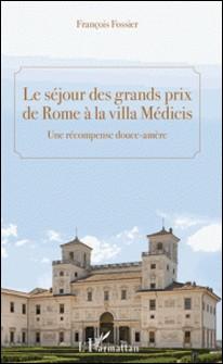 Le séjour des grands prix de Rome à la villa Médicis - Une récompence douce-amère-François Fossier