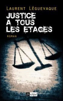 Justice à tous les étages-Laurent Leguèvaque