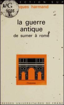 La guerre antique, de Sumer à Rome-Jacques Harmand , Roland Mousnier