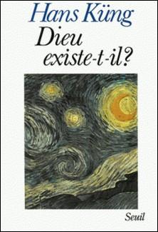 Dieu existe-t-il ? - Réponse à la question de Dieu dans les temps modernes-Hans Küng