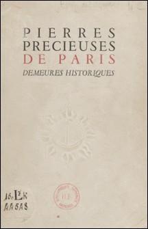 Pierres précieuses de Paris : demeures historiques - Exposition du Musée des arts décoratifs, novembre-décembre 1945-René Héron de Villefosse , Edouard Herriot
