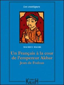 Un Français à la cour de l'empereur Akbar - Jean de Fodoas-Maurice Magre