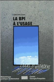 La BPI à l'usage, 1978-1995 - Analyse comparée des profils et des pratiques des usagers de la Bibliothèque publique d'information du Centre Georges Pompidou-Évans