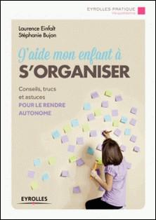 J'aide mon enfant à s'organiser-Stéphanie Bujon , Laurence Einfalt